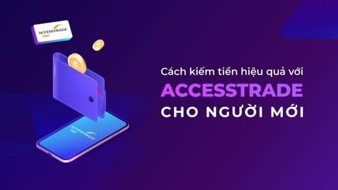 Hướng dẫn kiếm tiền Accesstrade